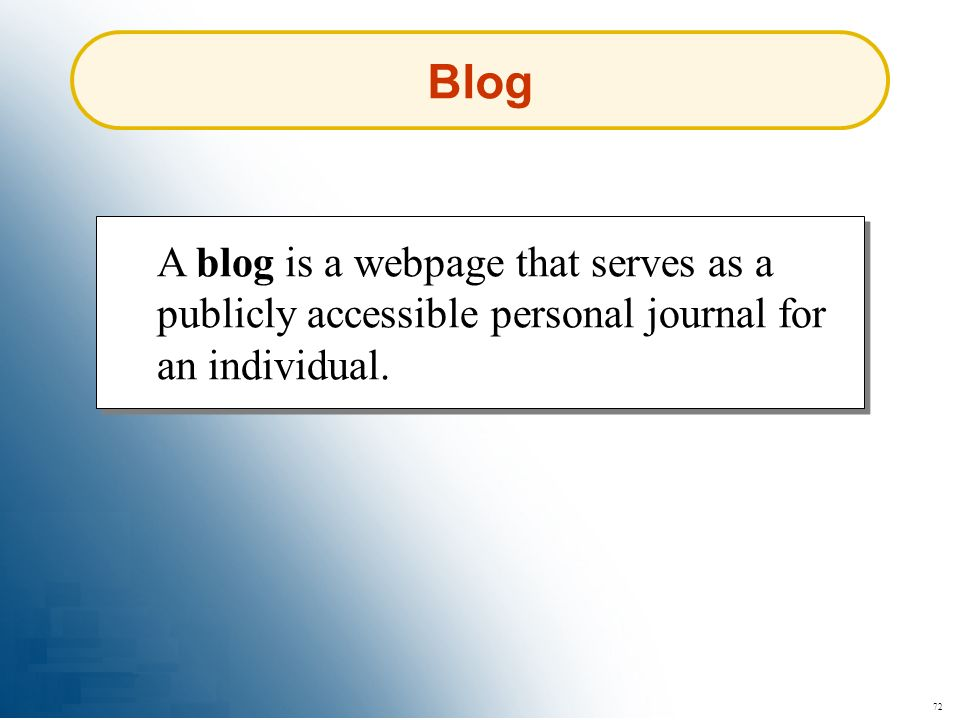 Blog A blog is a webpage that serves as a publicly accessible personal journal for an individual.