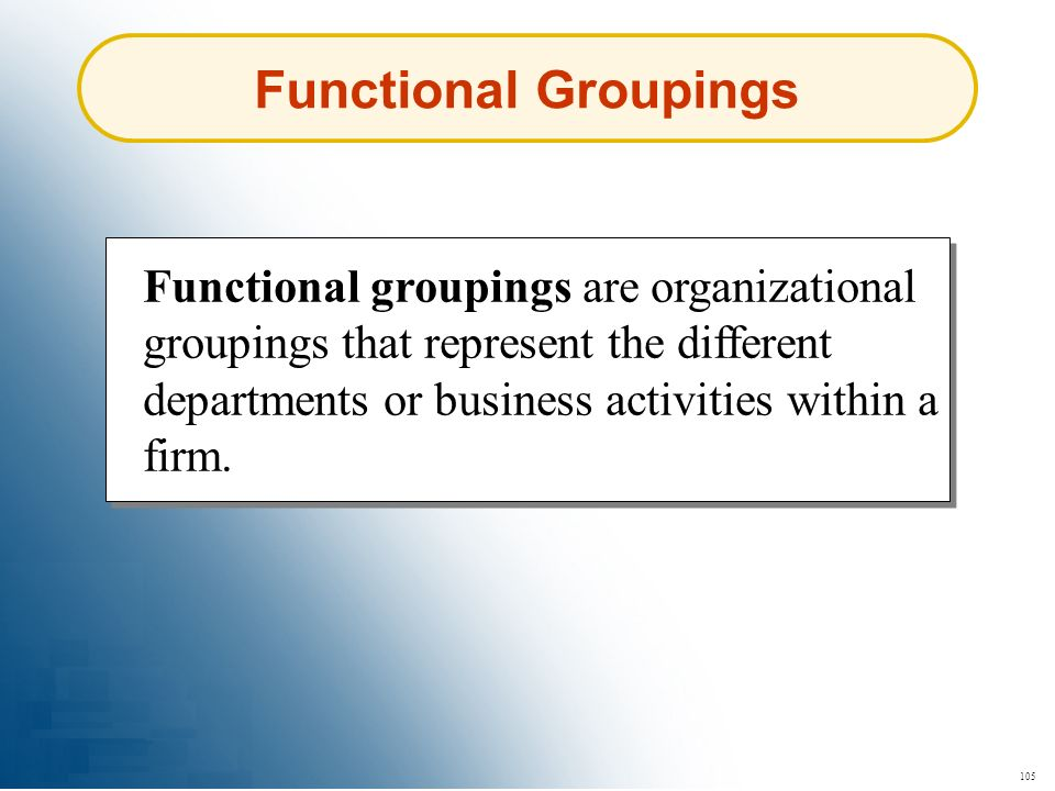 Functional Groupings Functional groupings are organizational groupings that represent the different departments or business activities within a firm.