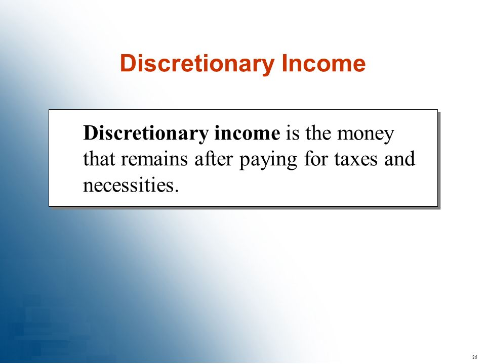 Discretionary Income Discretionary income is the money that remains after paying for taxes and necessities.