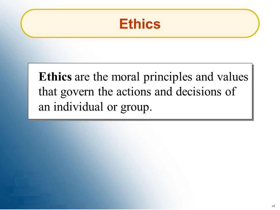 Ethics Ethics are the moral principles and values that govern the actions and decisions of an individual or group.