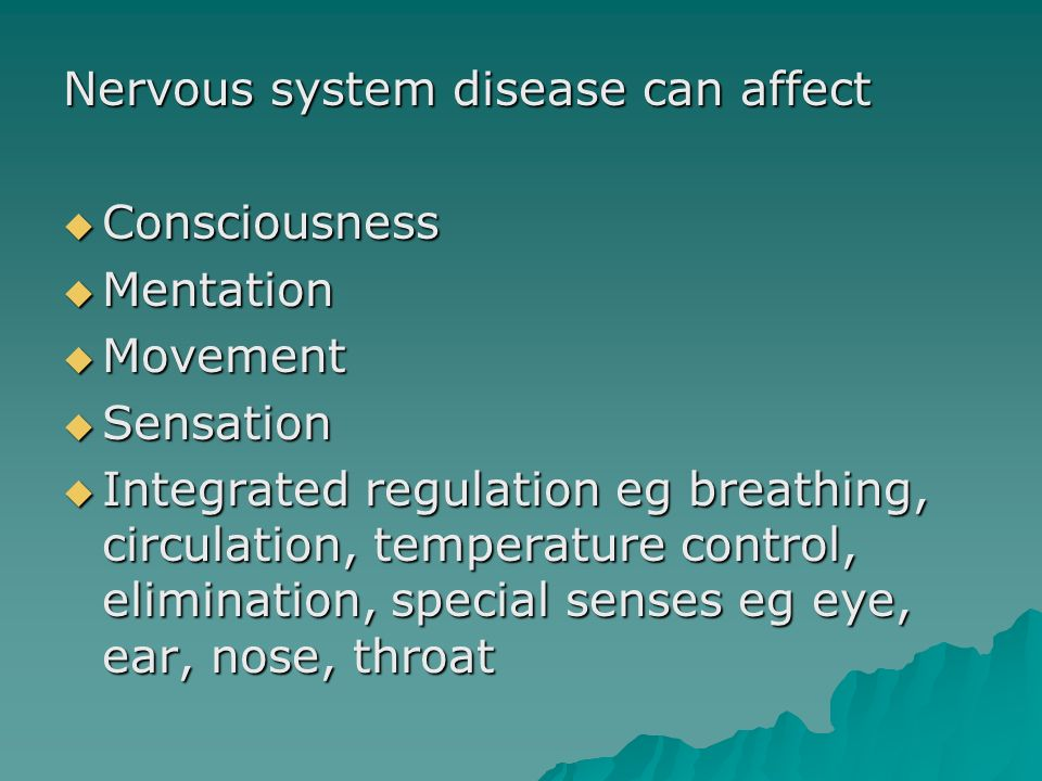 Nervous system disease can affect