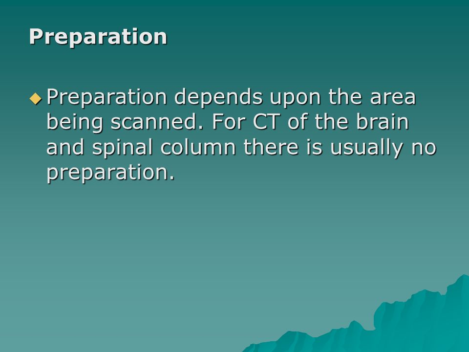 Preparation Preparation depends upon the area being scanned.