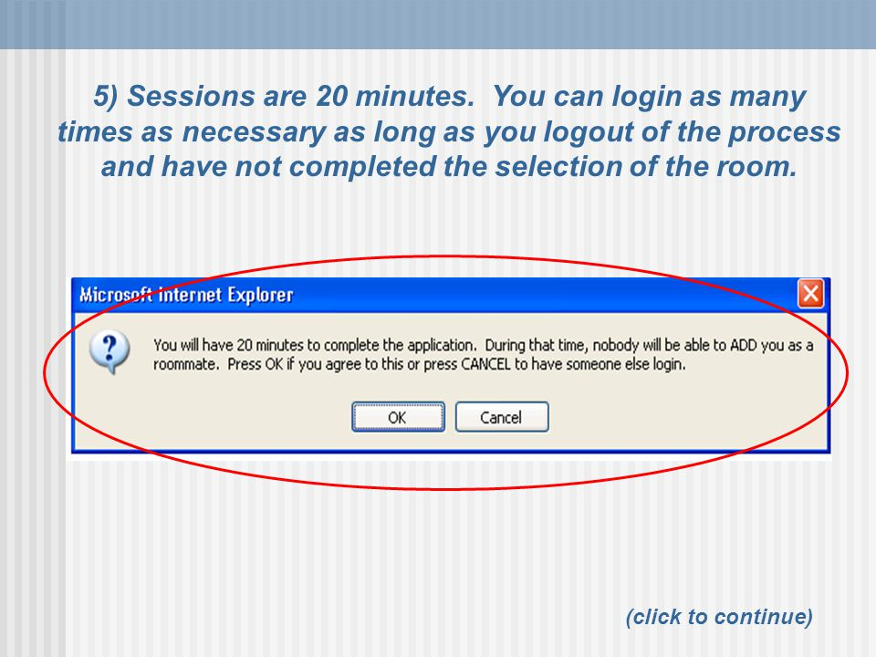 5) Sessions are 20 minutes. You can login as many times as necessary as long as you logout of the process and have not completed the selection of the room.