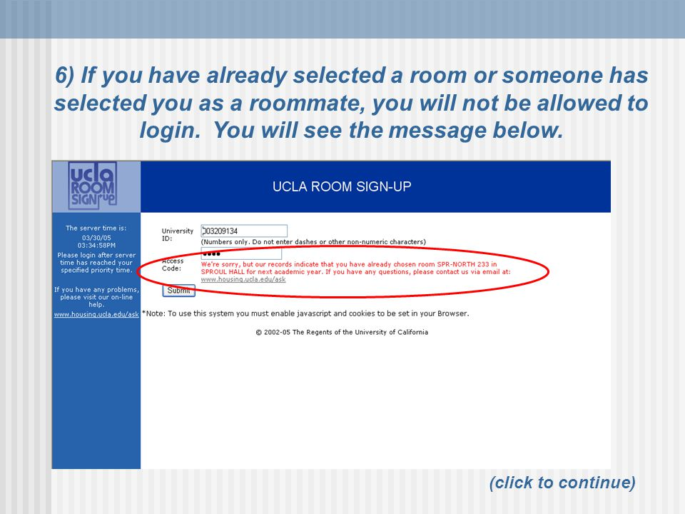 6) If you have already selected a room or someone has selected you as a roommate, you will not be allowed to login. You will see the message below.
