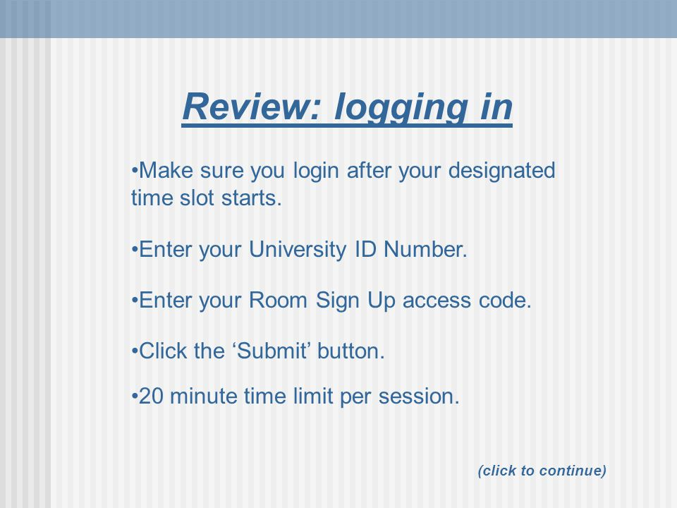 Review: logging in Make sure you login after your designated time slot starts. Enter your University ID Number.