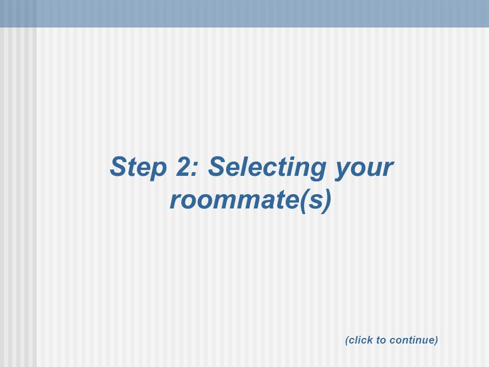 Step 2: Selecting your roommate(s)