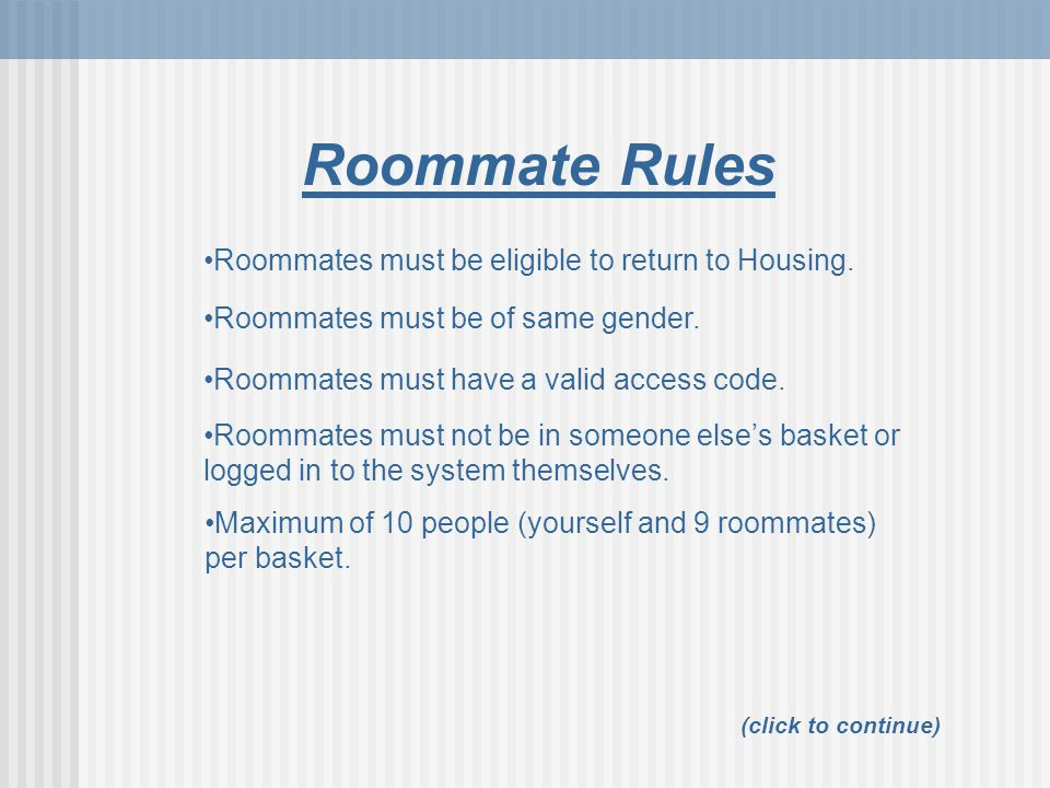 Roommate Rules Roommates must be eligible to return to Housing.