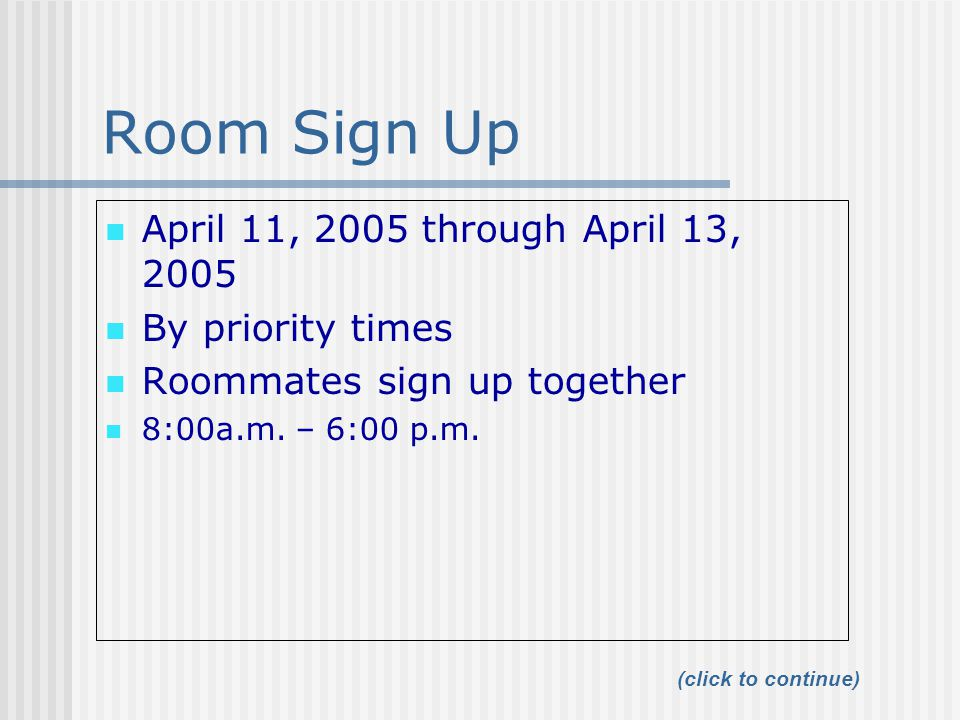 Room Sign Up April 11, 2005 through April 13, 2005 By priority times