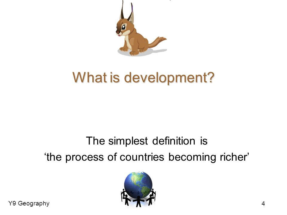 The simplest definition is 'the process of countries becoming richer'
