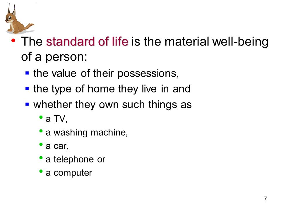 The standard of life is the material well-being of a person: