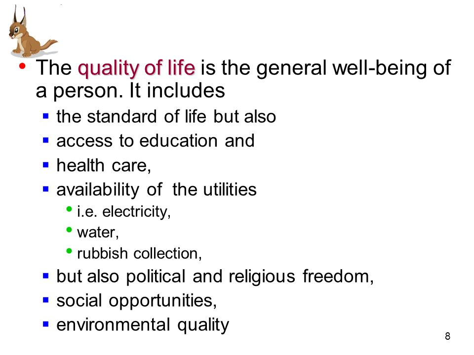 The quality of life is the general well-being of a person. It includes