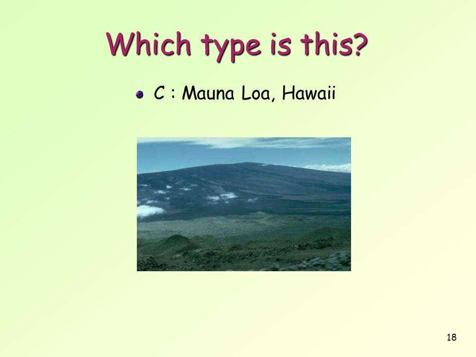 Which type is this C : Mauna Loa, Hawaii