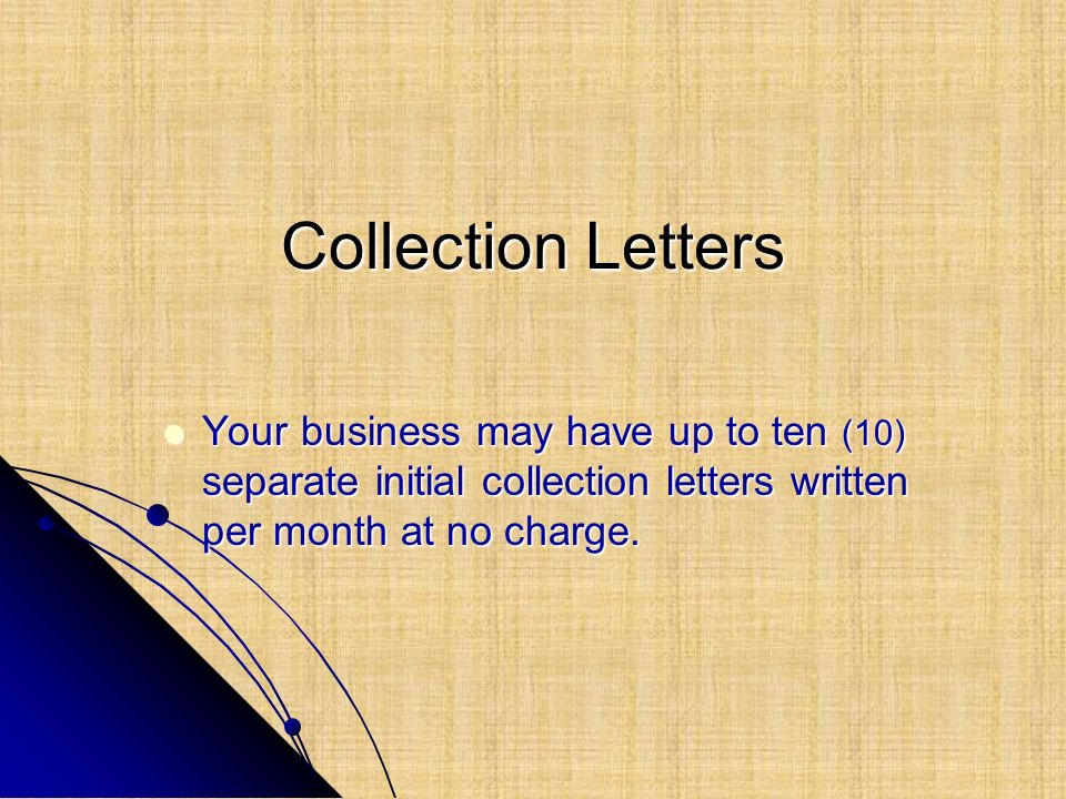 Collection Letters Your business may have up to ten (10) separate initial collection letters written per month at no charge.