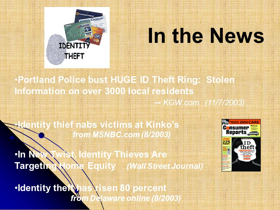 In the News Portland Police bust HUGE ID Theft Ring: Stolen Information on over 3000 local residents.