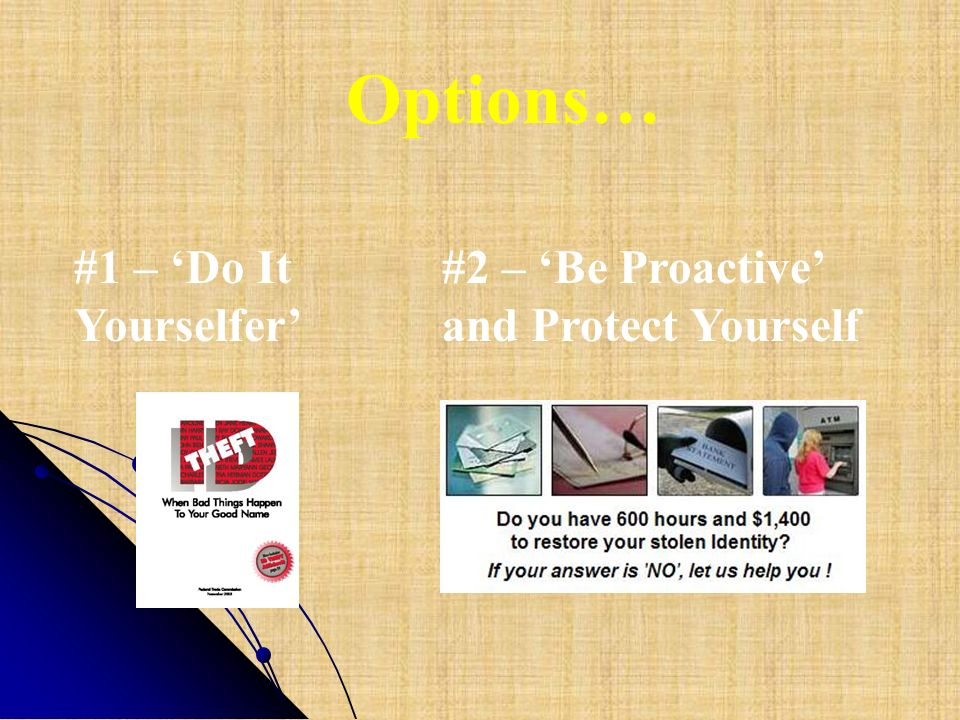 Options… #1 – 'Do It Yourselfer' #2 – 'Be Proactive'