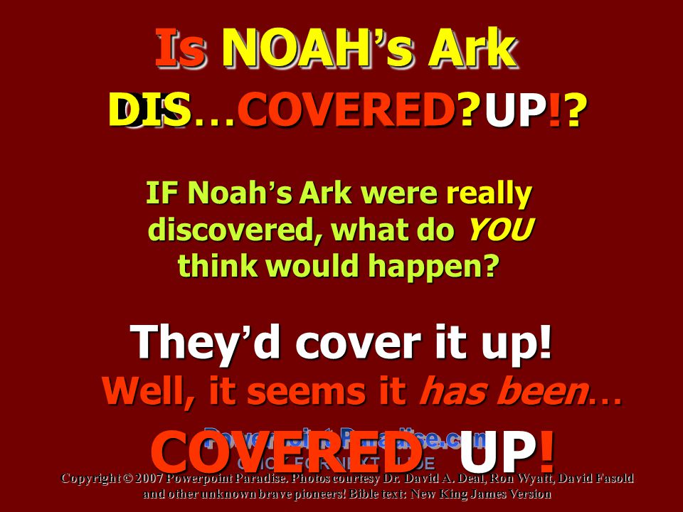 COVERED UP! Is NOAH's Ark DIS…COVERED OR COVERED UP!
