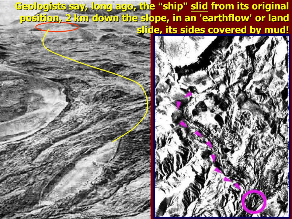 Geologists say, long ago, the ship slid from its original position, 2 km down the slope, in an 'earthflow' or land slide, its sides covered by mud!