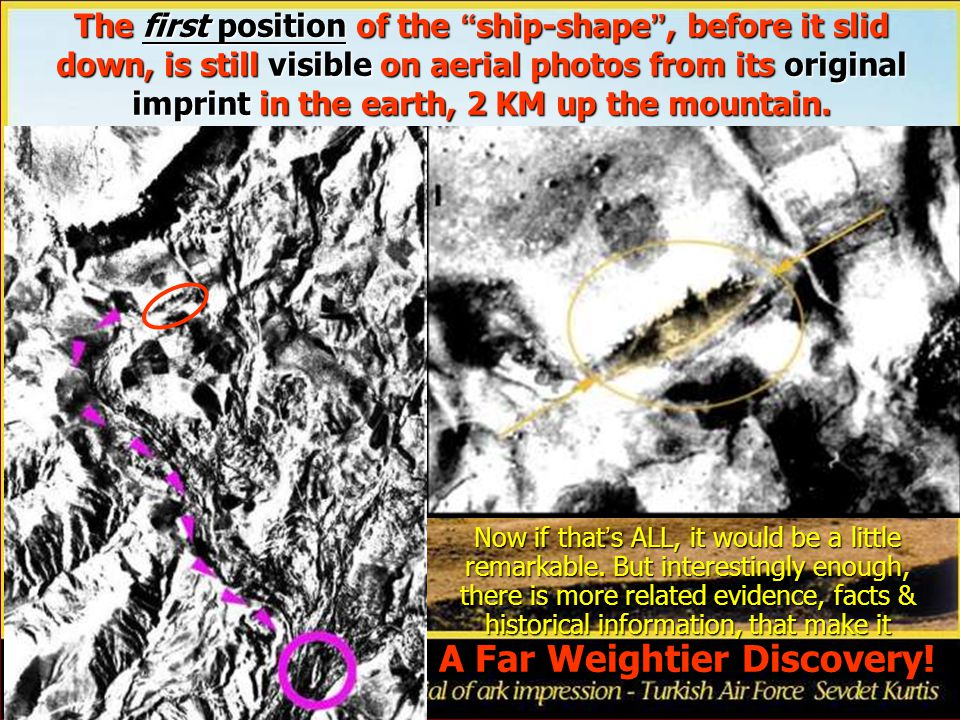 The first position of the ship-shape , before it slid down, is still visible on aerial photos from its original imprint in the earth, 2 KM up the mountain.