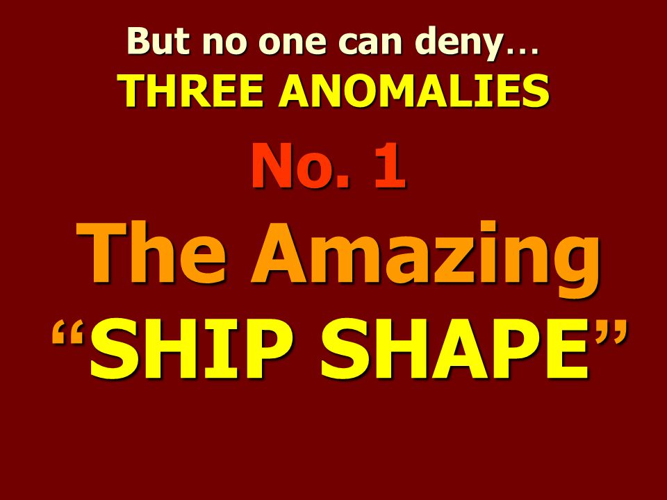 But no one can deny… THREE ANOMALIES