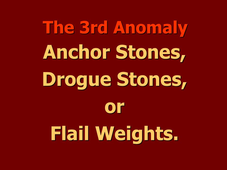 Anchor Stones, Drogue Stones, or Flail Weights.