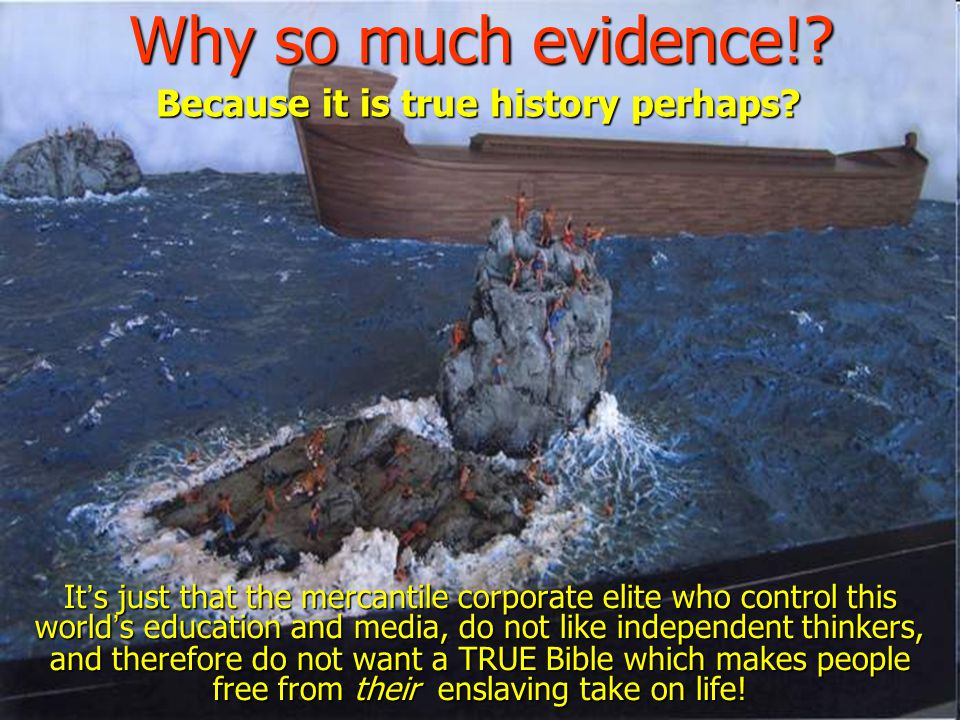 Why so much evidence! Because it is true history perhaps