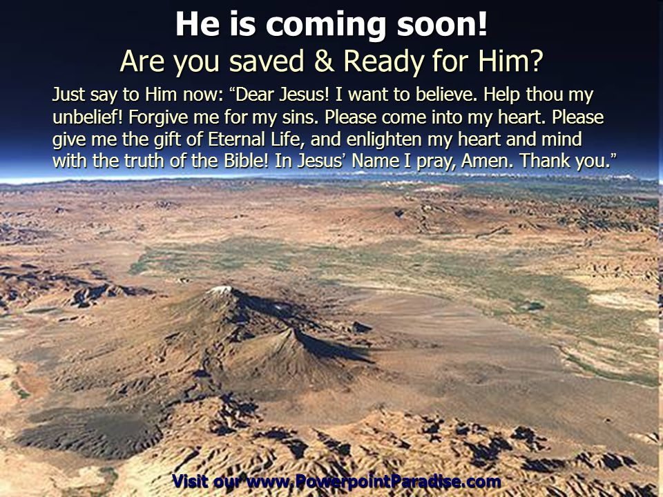 He is coming soon! Are you saved & Ready for Him