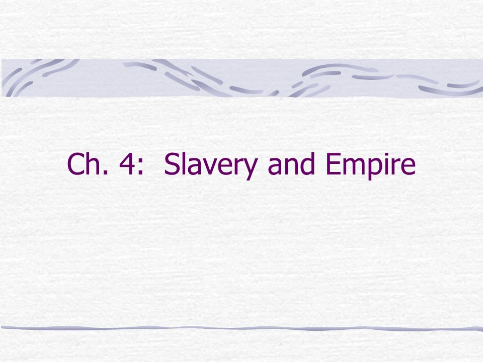 Ch. 4: Slavery and Empire