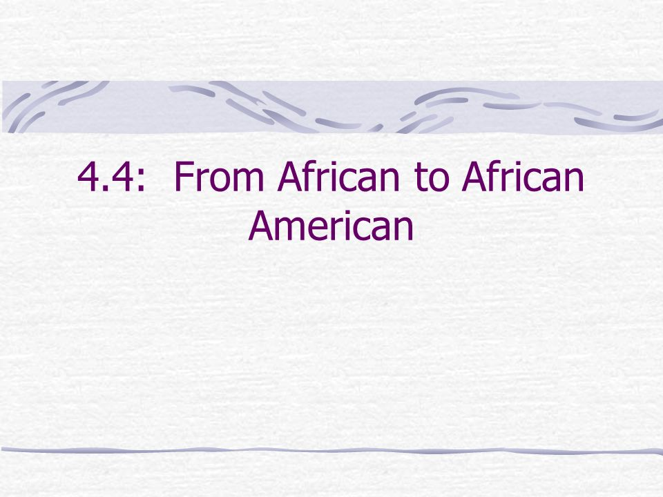 4.4: From African to African American