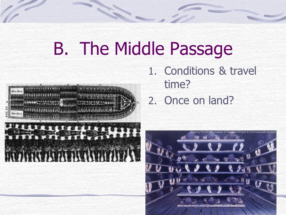 B. The Middle Passage Conditions & travel time Once on land