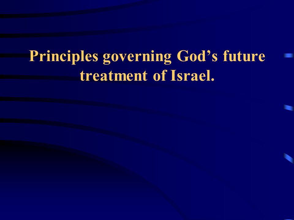 Principles governing God's future treatment of Israel.