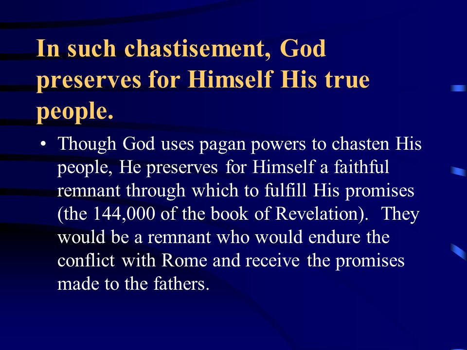 In such chastisement, God preserves for Himself His true people.