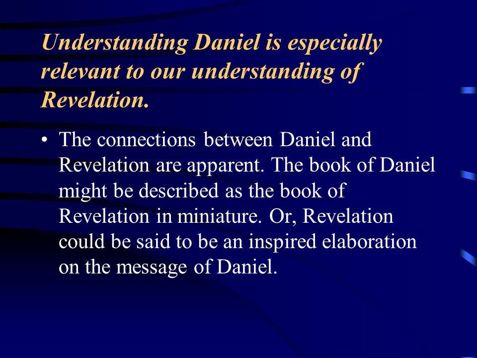 Understanding Daniel is especially relevant to our understanding of Revelation.