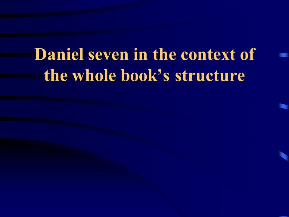 Daniel seven in the context of the whole book's structure