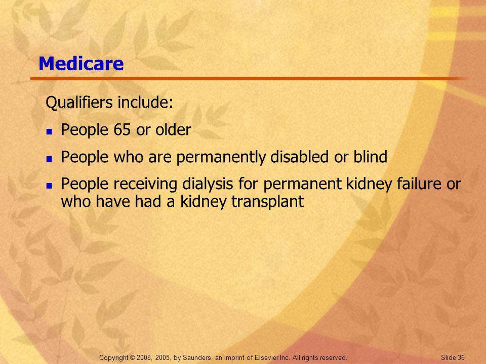 Medicare Qualifiers include: People 65 or older
