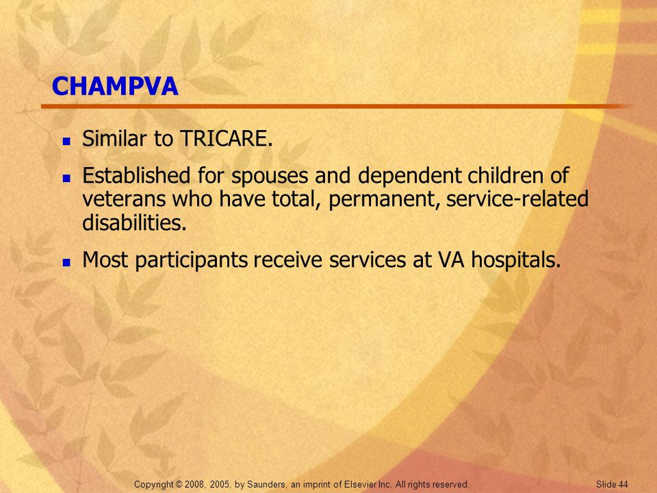 CHAMPVA Similar to TRICARE.