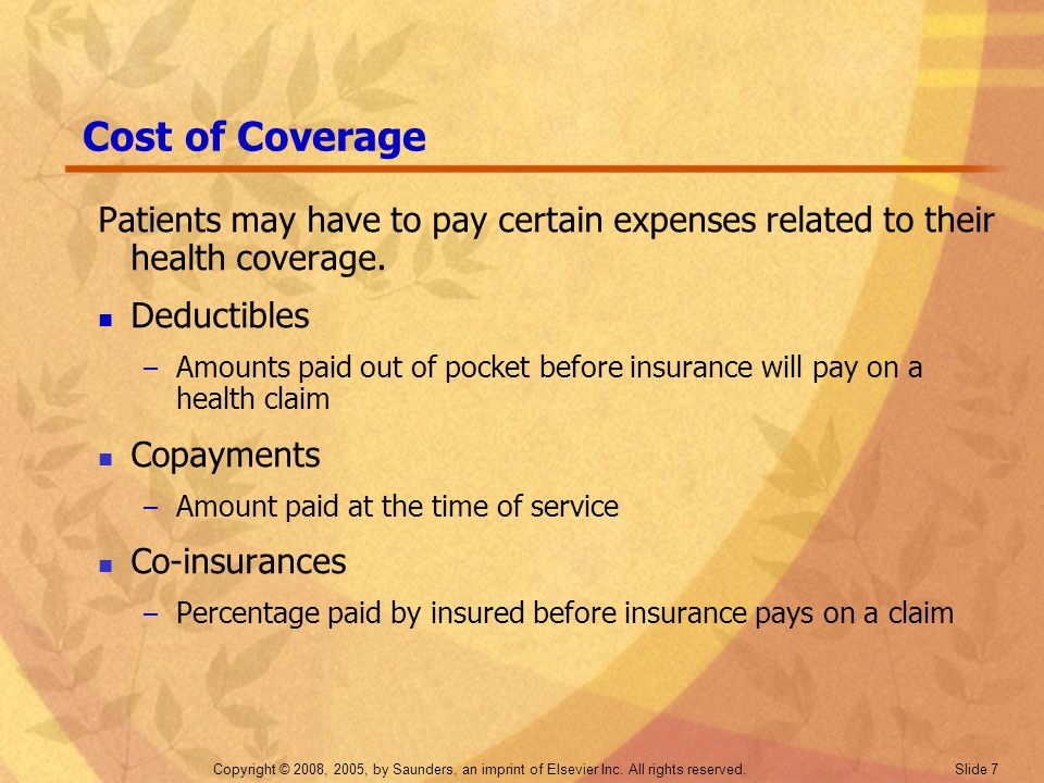 Cost of Coverage Patients may have to pay certain expenses related to their health coverage. Deductibles.