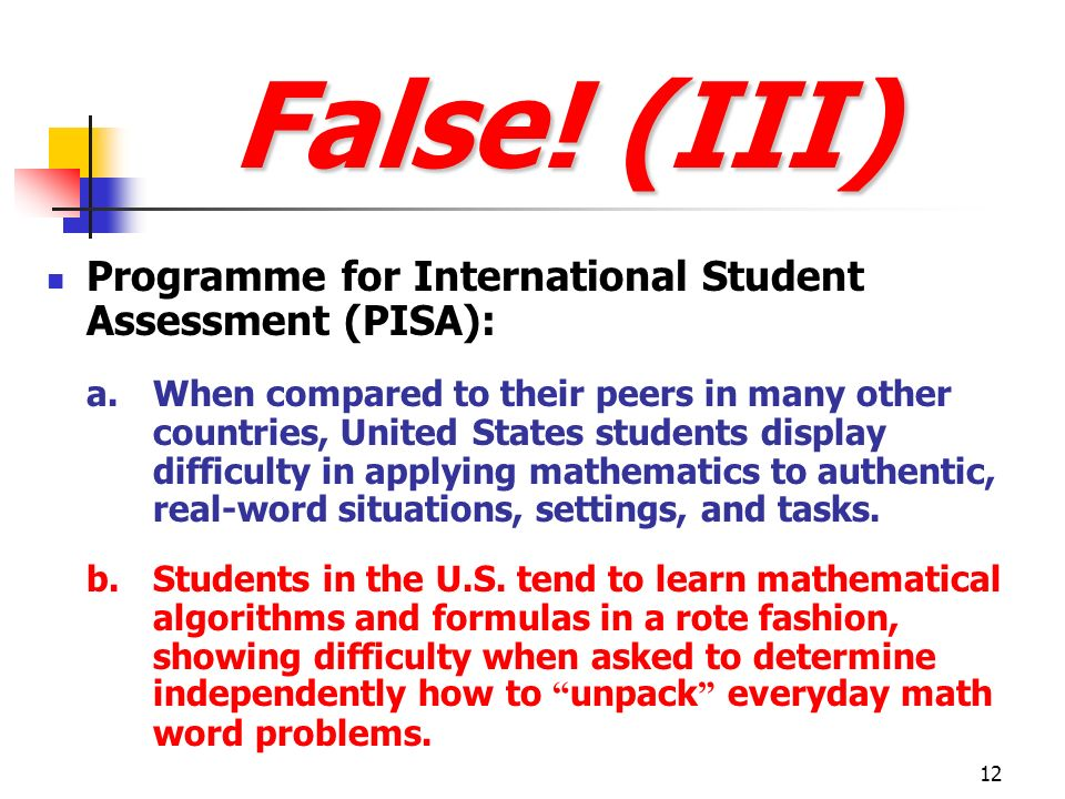False! (III) Programme for International Student Assessment (PISA):
