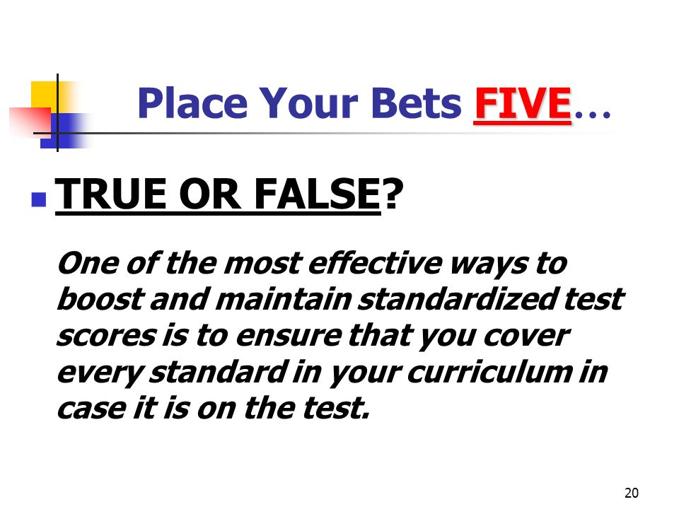Place Your Bets FIVE… TRUE OR FALSE