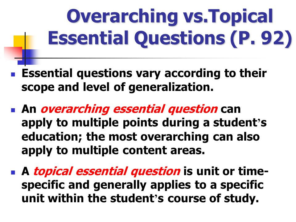 Overarching vs.Topical Essential Questions (P. 92)