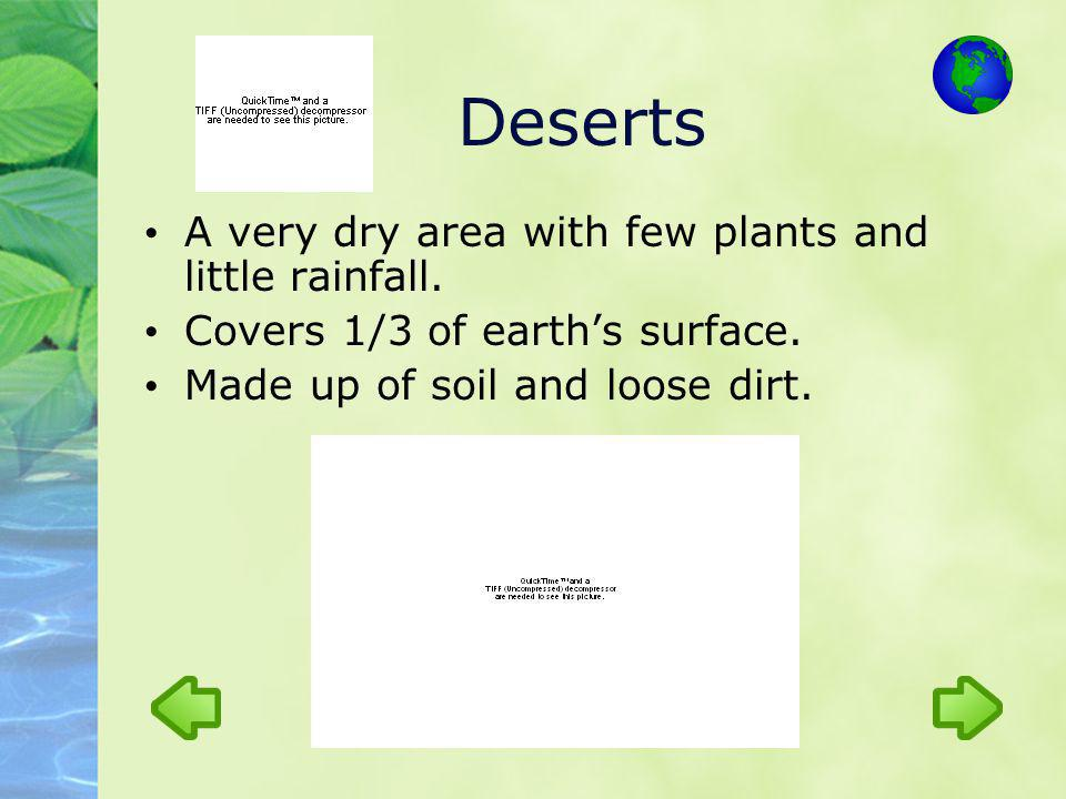 Deserts A very dry area with few plants and little rainfall.