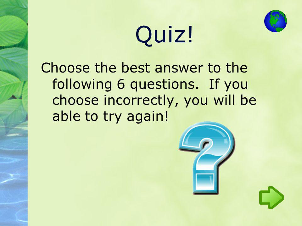 Quiz. Choose the best answer to the following 6 questions.