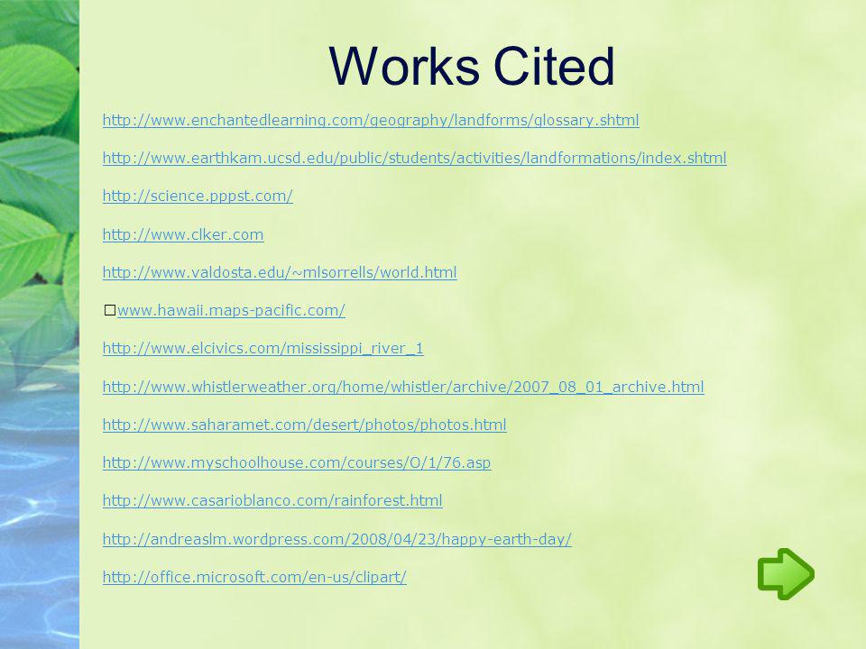 Works Cited http://www.enchantedlearning.com/geography/landforms/glossary.shtml.
