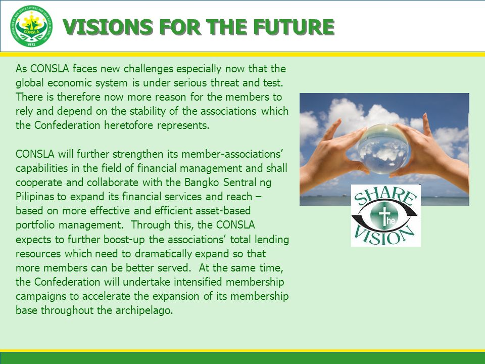 VISIONS FOR THE FUTURE As CONSLA faces new challenges especially now that the. global economic system is under serious threat and test.