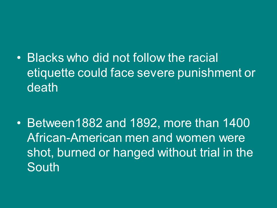 Blacks who did not follow the racial etiquette could face severe punishment or death