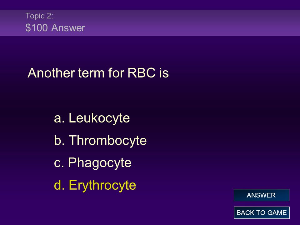 Another term for RBC is a. Leukocyte b. Thrombocyte c. Phagocyte