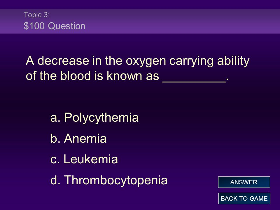 Topic 3: $100 Question A decrease in the oxygen carrying ability of the blood is known as _________.