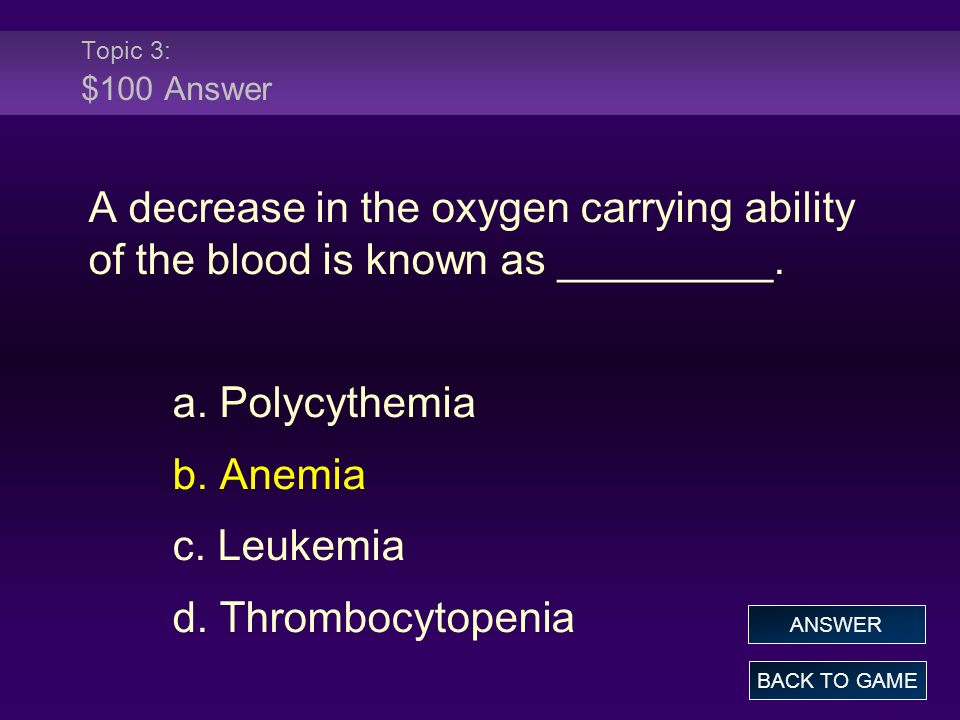Topic 3: $100 Answer A decrease in the oxygen carrying ability of the blood is known as _________.