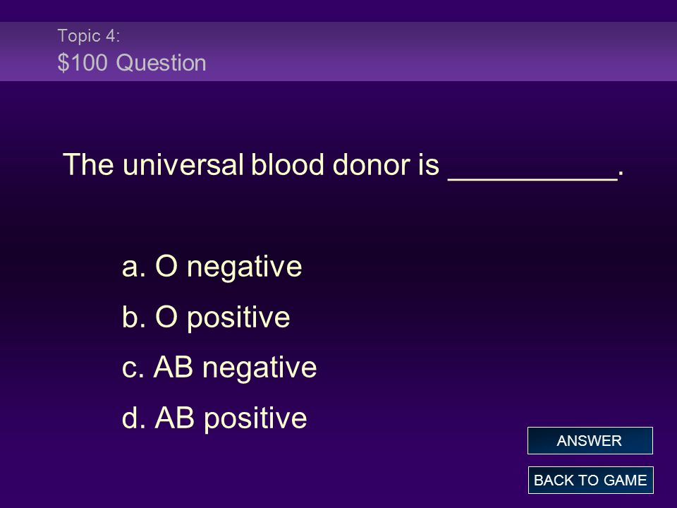 The universal blood donor is __________.