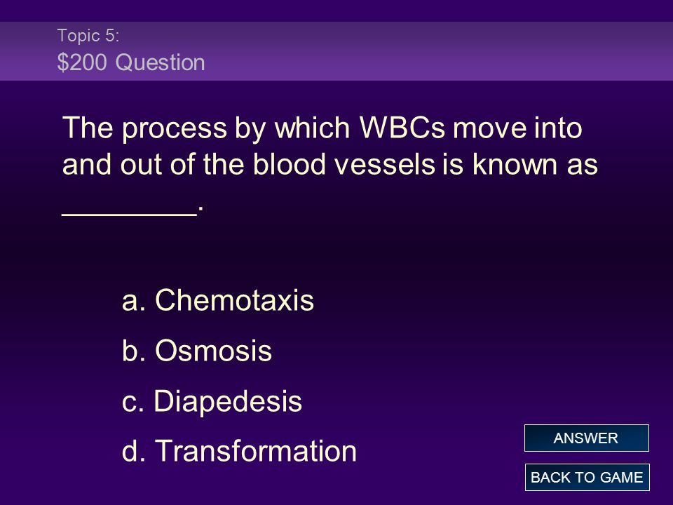 Topic 5: $200 Question The process by which WBCs move into and out of the blood vessels is known as ________.