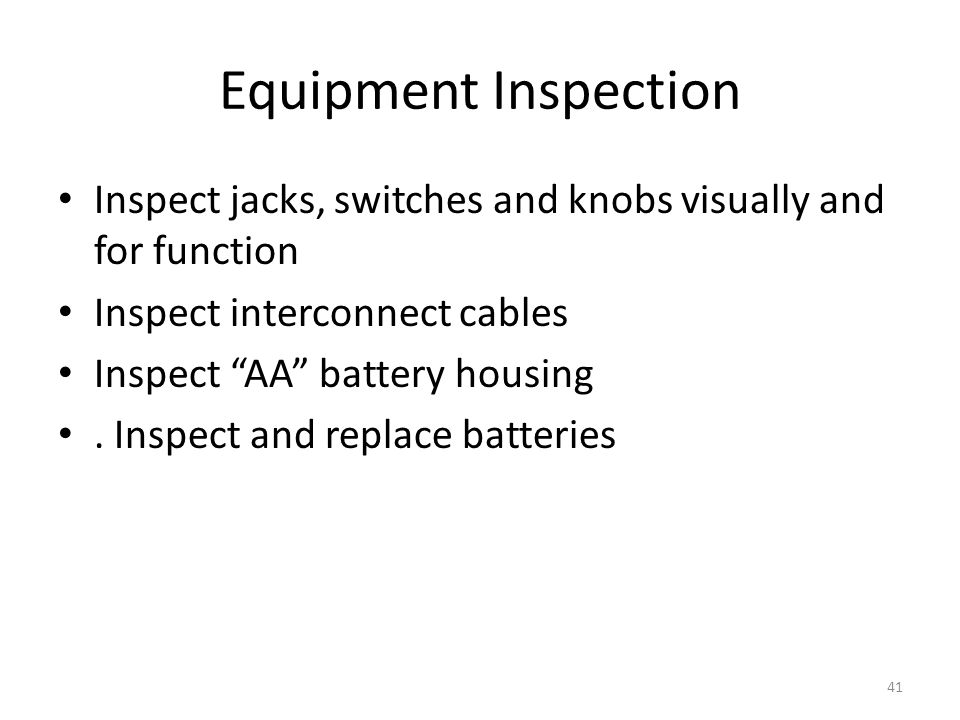 Equipment Inspection Inspect jacks, switches and knobs visually and for function. Inspect interconnect cables.